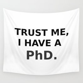 Trust me, I have a PhD. Wall Tapestry