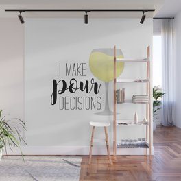 I Make Pour Decisions | White Wine Wall Mural