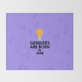 Geniuses are born in JUNE T-Shirt D6db2 Throw Blanket