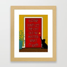 Please don't let the cat out no matter what it says Framed Art Print
