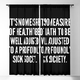 It s no measure of health to be well adjusted to a profoundly sick society Blackout Curtain
