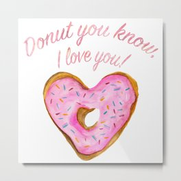 Donut you know, I love you With Pink Frosted Heart Donut Metal Print