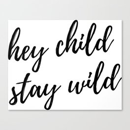 hey child stay wild Canvas Print
