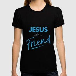 Jesus calls me friend,Christian,Bible Quote T-shirt