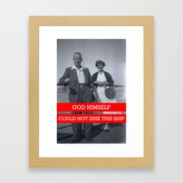 God himself, could not sink this ship.  Framed Art Print