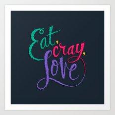 Eat, Cray, Love Art Print