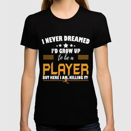 Player Here I Am Killing It T-shirt