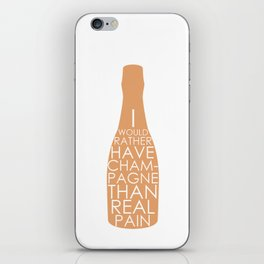 Champagne Than Real Pain iPhone Skin