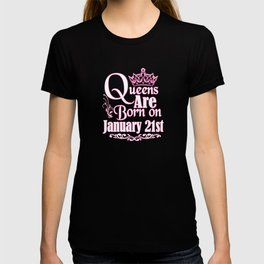 Queens Are Born On January 21st Funny Birthday T-Shirt T-shirt