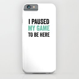 I Pause My Game To Be Here Funny Video Gamer iPhone Case