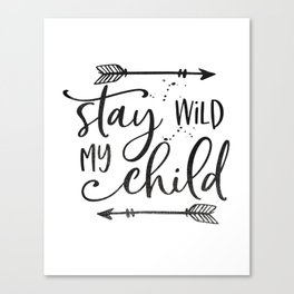 Stay Wild My Child, Calligraphy Print,Stay Wild Moon Child,Kids Room Decor,STAY WILD SIGN,Children Q Canvas Print