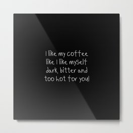 A funny Coffe quote for girls Metal Print
