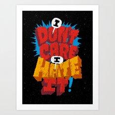 I don't care. I hate it. Art Print