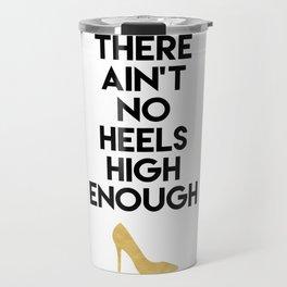 THERE AIN'T NO HIGH HEELS HIGH ENOUGH - Fashion quote Travel Mug
