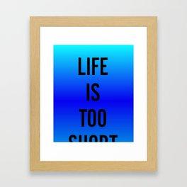 Life Is Too Short - fade 1 Framed Art Print
