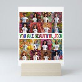 You Are Beautiful, Too! (square) Mini Art Print