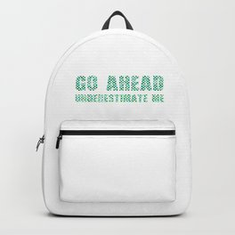 go ahead underestimate me  Colorful 1 Backpack