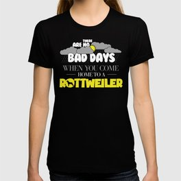 Funny Rottweiler Design There Are No Bad Days When You come Home To A Rottweiler T-shirt