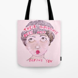 Their ignorance does not define you Tote Bag