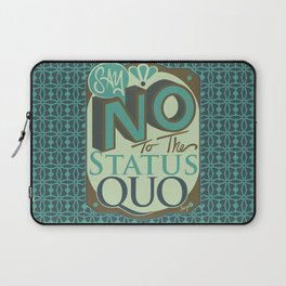 Say NO to the Status Quo Laptop Sleeve