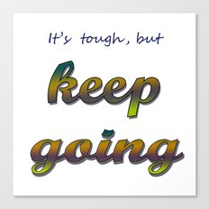 it's tough, but keep going Canvas Print