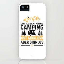 Ein Leben Ohne Camping Ist Möglich Aber Sinnlos iPhone Case