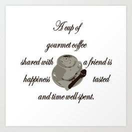 A Cup Of Gourmet Coffee Shared With A Friend Art Print
