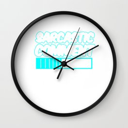 Funny Savage Statement Sarcastic Comment Loading Sarcasm Pun Gift Wall Clock