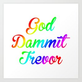 God Dammit Trevor Art Print