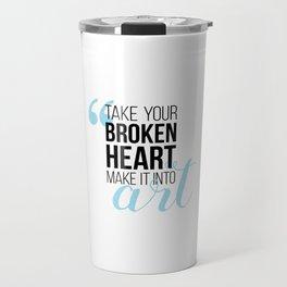 Take your broken heart, make it into art Travel Mug