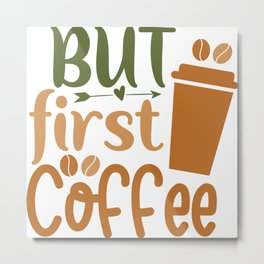 But first coffee coffee quote gift Metal Print
