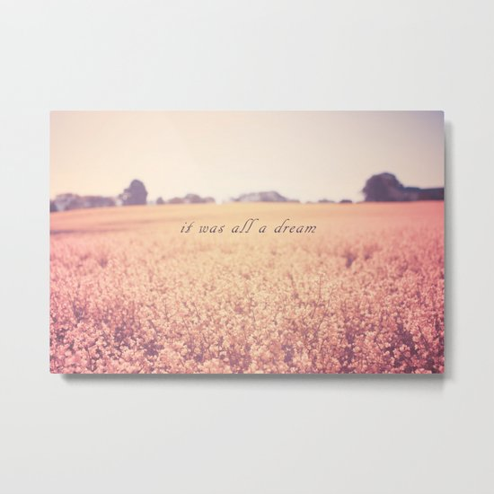 It was all a dream Metal Print