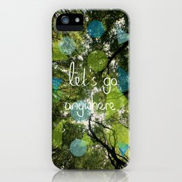 Let's Go Anywhere iPhone Case