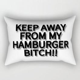 KEEP AWAY FROM MY HAMBURGER BITCH!! Rectangular Pillow