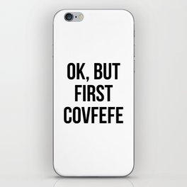 OK, But First Covfefe iPhone Skin