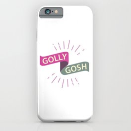 Golly Gosh! iPhone Case