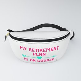 My Retirement Plan Is On Course Fun Golfer Gift Fanny Pack