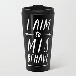 I Aim To Misbehave Blck Travel Mug