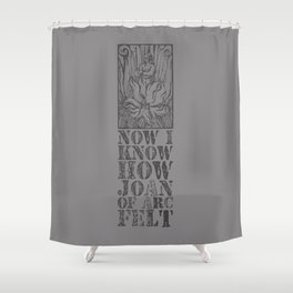 NOW I KNOW HOW JOAN OF ARC FELT - TRIBUTE TO THE SMITHS Shower Curtain