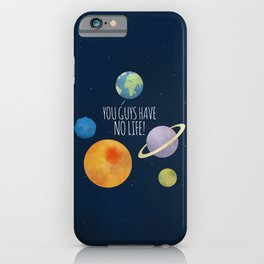 You Guys Have No Life! iPhone Case