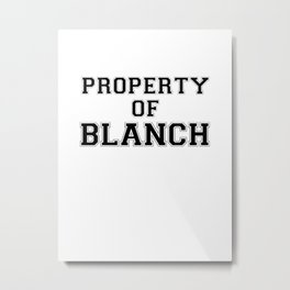 Property of BLANCH Metal Print