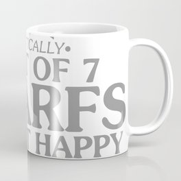 6 OUT OF 7 DWARFS ARE NOT HAPPY Coffee Mug
