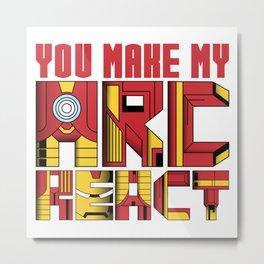 You Make My Arc React  Metal Print