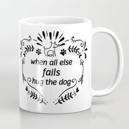 When All Else Fails Hug The Dog Coffee Mug