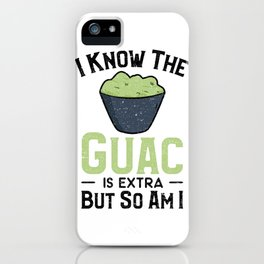 I Know The Guac Is Extra But So Am I iPhone Case