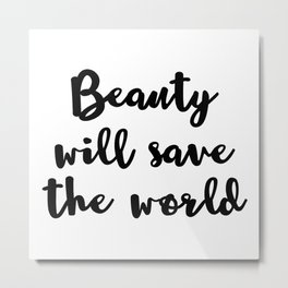 Beauty Will Save The World Metal Print