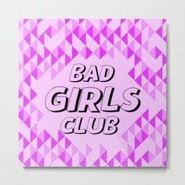 BAD GIRLS CLUB Metal Print