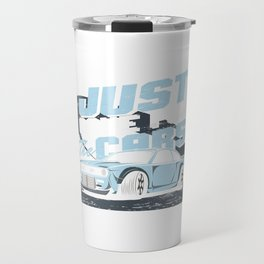 Just Came For Car Racing Auto Speedway Automobile Automotive Racers Gift Travel Mug