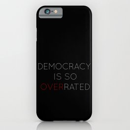 Democracy is so overrated - tvshow iPhone Case