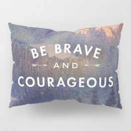 Be Brave and Courageous Pillow Sham